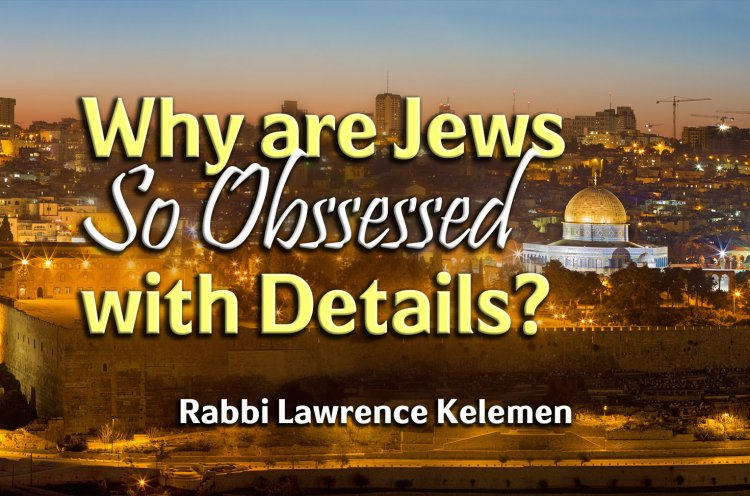 Why are Jews So Obsessed with Details?